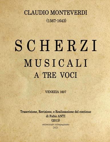 9781519231192: Monteverdi Claudio (1567-1643) - Scherzi musicali: Venezia 1607 - rev FABIO ANTI (Italian Edition)