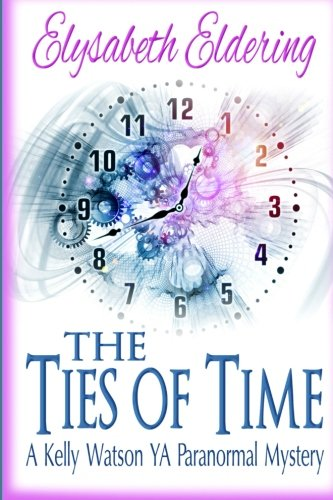 9781519231291: The Ties of Time: a Kelly Watson YA paranormal mystery (Kelly Watson YA Paranormal Mystery Series)