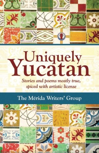 9781519232960: Uniquely Yucatan: Stories and Poems mostly true
