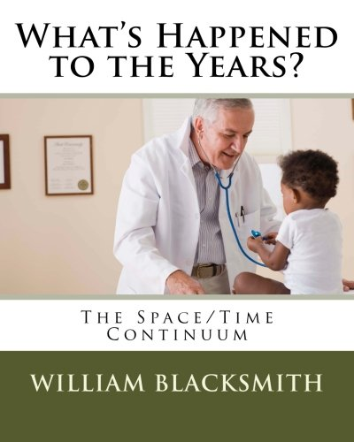 What s Happened to the Years?: The: William M Blacksmith