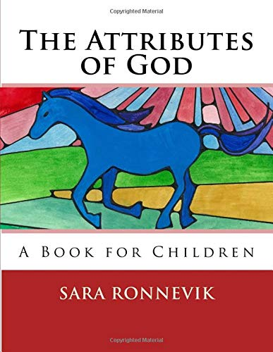 The Attributes of God: A Book for Children: Sara Beth Ronnevik