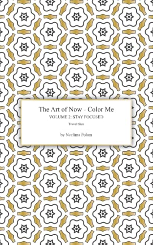 9781519240224: The Art of Now - Color Me: Volume 2 - Stay focused (Travel size): Coloring book to practice being mindful and to experience the joy of coloring