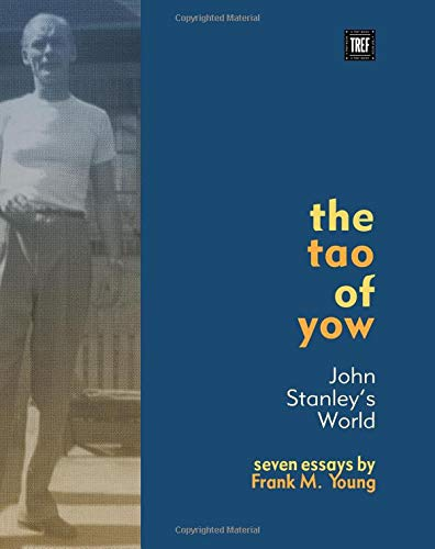 9781519241931: The Tao of Yow - John Stanley's World: Seven Essays by Frank M. Young