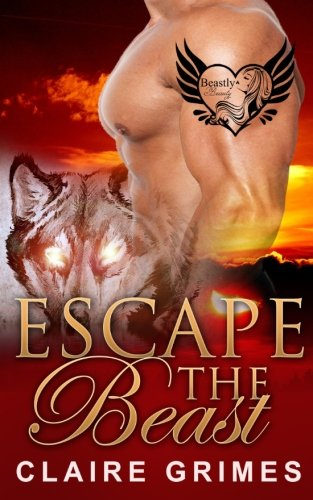 9781519242914: Escape The Beast: A BBW Shape Shifter Mail Order Bride Romance (Book 3) (Beastly Beauty: A BBW HEA Romance) (Volume 3)