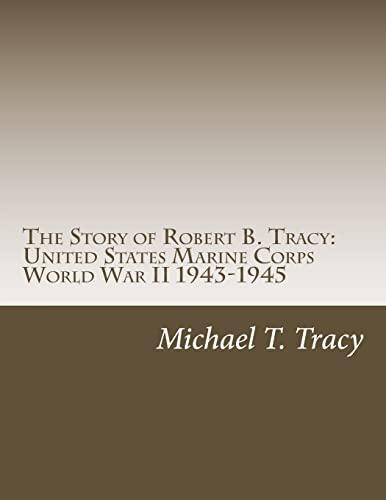9781519243386: The Story of Robert B. Tracy: United States Marine Corps World War II 1943-1945