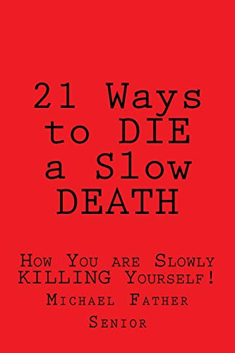 9781519244567: 21 Ways to DIE a Slow DEATH: How You are Slowly KILLING Yourself!
