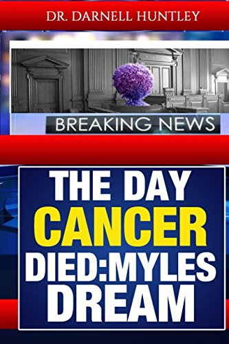 9781519245762: The Day Cancer Died: Myles Dream