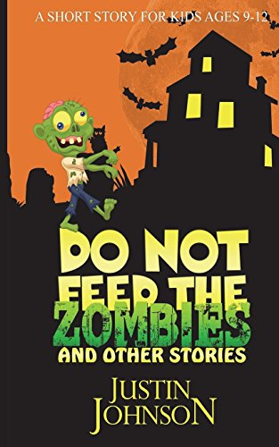 9781519247377: Do Not Feed the Zombies: And Other Stories (Justin Johnson Short Story Collections) (Volume 2)