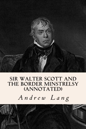 9781519248749: Sir Walter Scott and the Border Minstrelsy (annotated)
