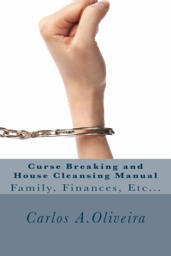 Curse Breaking and House Cleansing Manual : Carlos Oliveira