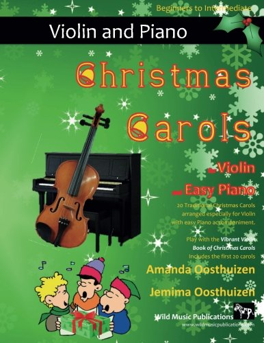9781519250780: Christmas Carols for Violin and Easy Piano: 20 Traditional Christmas Carols arranged for Violin with easy Piano accompaniment. Play with the first 20 ... The Vibrant Violin Book of Christmas Carols