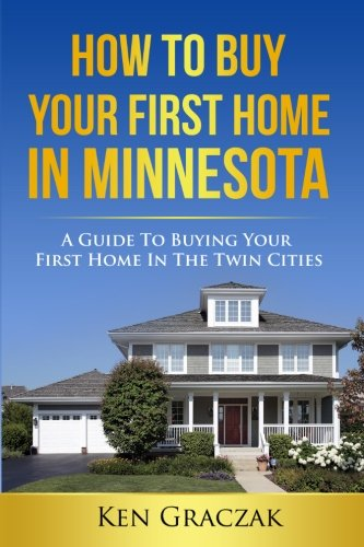 9781519254467: How To Buy Your First Home in Minnesota: A Guide To Buying Your First Home in the Twin Cities