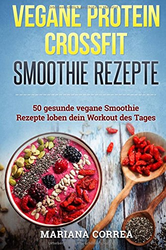 9781519255464: VEGANE PROTEIN CROSSFIT SMOOTHIE Rezepte: Beinhaltet 50 vegane Rezepte fur den Aufbau von fettarmen Muskeln und Gesunde Smoothies