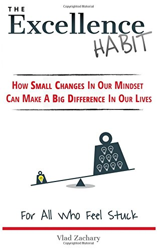 9781519256614: The Excellence Habit: How Small Changes In Our Mindset Can Make A Big Difference In Our Lives