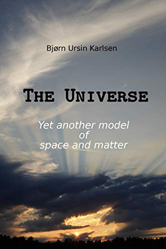 9781519257871: The Universe: Yet another model of space and matter
