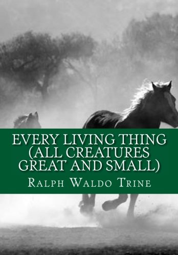 9781519261373: Every Living Thing (All Creatures Great and Small) WHY TO LOVE AND RESPECT ANIMALS