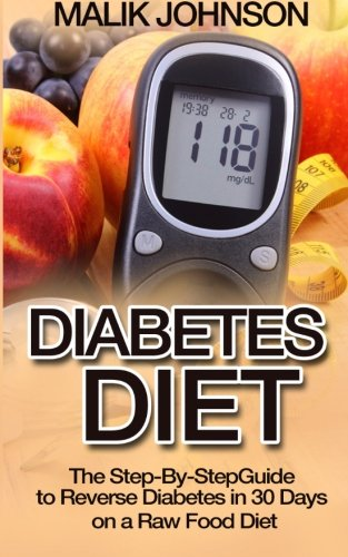 9781519262080: Diabetes Diet: The Step-By-Step Guide to Reverse Diabetes in 30 Days on a Raw Food Diet