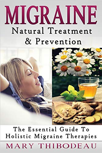 9781519262462: Migraine: Natural Treatment and Prevention: The Essential Guide To Holistic Migraine Therapies (Natural Wellness Featuring Holistic, Herbal and Plant Based Therapies) (Volume 3)