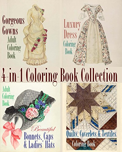 9781519266439: Gorgeous Gowns, Luxury Dresses, Beautiful Bonnets and Quality Quilts 4-in-1 Coloring Book Collection (Colouring Books for Grown-Ups)