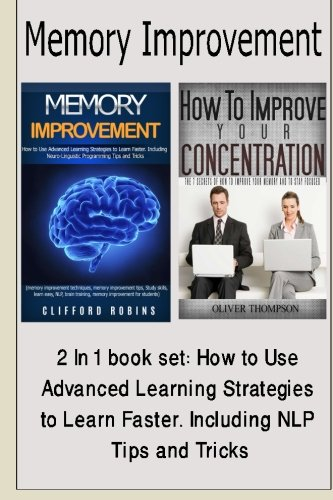 9781519267863: Memory improvement: 2 in 1 book set: How to Use Advanced Learning Strategies to Learn Faster. Including NLP Tips and Tricks(study skills, learn easy, ... (Master Your Memory Power) (Volume 3)