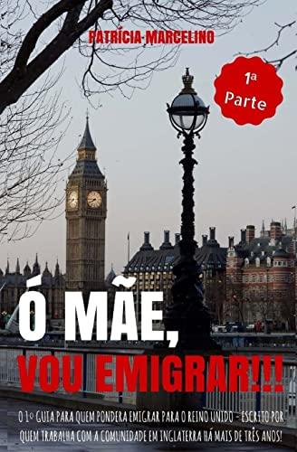 9781519269829: Ó Mãe, Vou Emigrar!!!: O 1º Guia para quem pondera emigrar para o Reino Unido - Escrito por quem trabalha com a Comunidade em Inglaterra há mais de ... REINO UNIDO) (Volume 1) (Portuguese Edition)