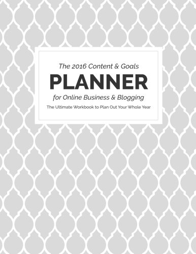 9781519270030: 2016 Content and Goals Planner for Online Business and Blogging: The Ultimate Workbook to Plan Out Your Whole Year