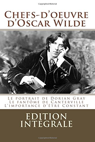9781519270320: Chefs-d'oeuvre d'Oscar Wilde: (Le portrait de Dorian Gray,Le fantôme de Canterville, L'importance d'être Constant) (French Edition)
