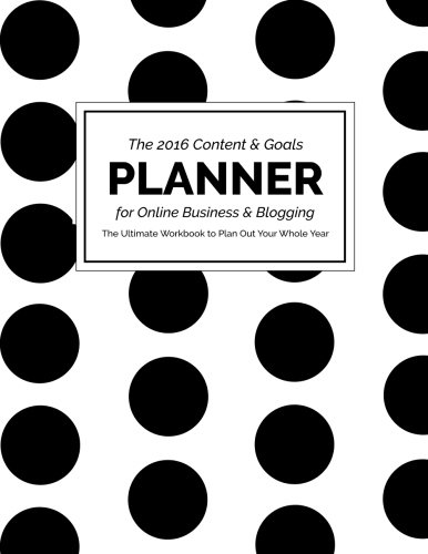 9781519270726: 2016 Content and Goals Planner for Online Business and Blogging: The Ultimate Workbook to Plan Out Your Whole Year