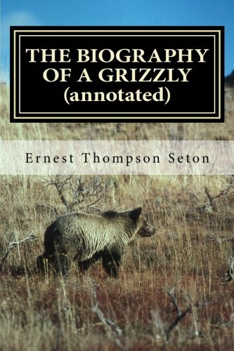 9781519271716: THE BIOGRAPHY OF A GRIZZLY (annotated)