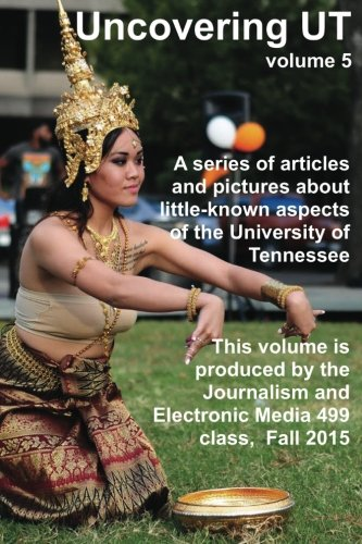 9781519272034: Uncovering UT (volume 5): A series of articles, and pictures about little-known aspects of the University of Tennessee (Tennessee Journalism Series)