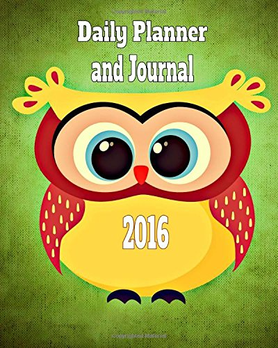 9781519273024: Daily Planner and Journal 2016: Time Management Organizer Planner For Daily Activities and Appointments (With Journal Lines for your Daily Thoughts)
