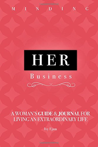 9781519273031: Minding Her Business: A Woman's Guide & Journal for Living an Extraordinary Life