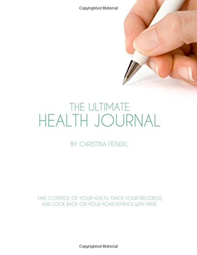 9781519273406: The Ultimate Health Journal: Take control of your health, track your progress, and look back on your achievements with pride