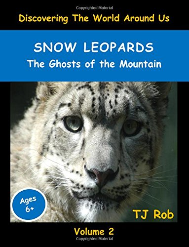 9781519274984: Snow Leopards: The Ghosts of the Mountain (ages 6 +) (Discovering The World Around Us)