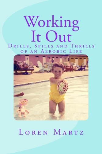 9781519279279: Working It Out: Drills, Spills and Thrills of An Aerobic Life