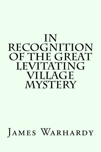 9781519279569: In Recognition Of The Great Levitating Village Mystery