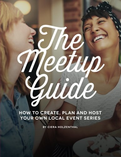 9781519280008: The Meetup Guide: How to Create, Plan and Host A Local Event Series