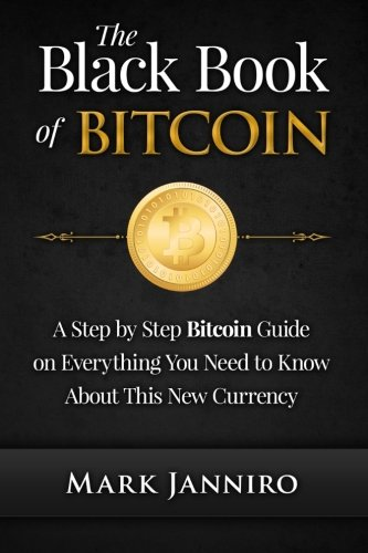 9781519284525: The Black Book of Bitcoin: A Step-by-Step Bitcoin Guide on Everything You Need to Know About this New Currency