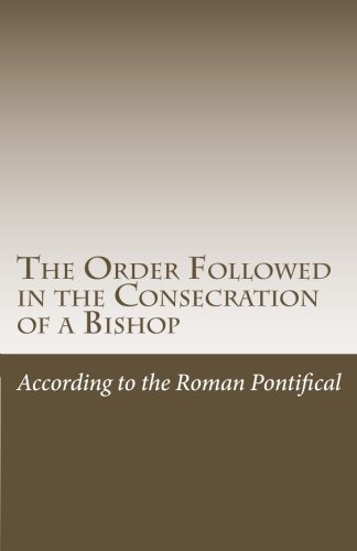 9781519287182: The Order Followed in the Consecration of a Bishop: According to the Roman Pontifical