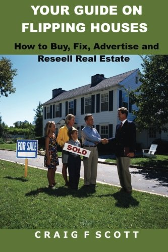 9781519291622: Your Guide On Flipping Houses: How To Buy, Fix, Advertise and Resell Real Estate