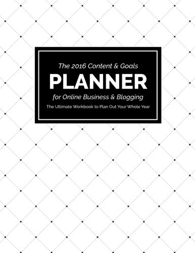 9781519293145: 2016 Content and Goals Planner for Online Business and Blogging: The Ultimate Workbook to Plan Out Your Whole Year