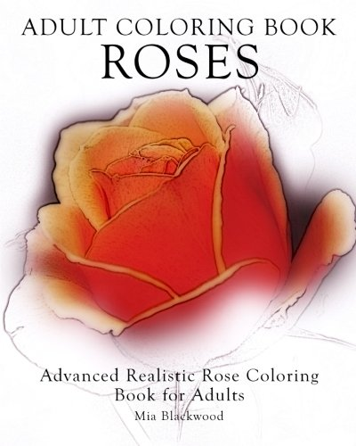 9781519295071: Adult Coloring Book Roses: Advanced Realistic Rose Coloring Book for Adults (Advanced Realistic Coloring Books) (Volume 4)