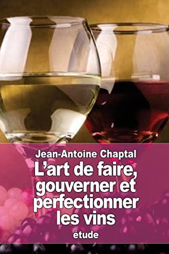 L'Art de Faire, Gouverner Et Perfectionner Les: Chaptal, Jean Antoine