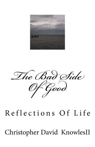 9781519298140: The Bad Side Of Good: Reflections Of Life