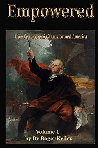 9781519299000: Empowered: How Pennsylvania Transformed America, Vol. 1