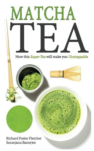 9781519299291: Matcha Tea: How this Super-Tea will make you Unstoppable
