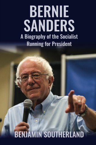 9781519300201: Bernie Sanders: A Biography of the Socialist Running for President