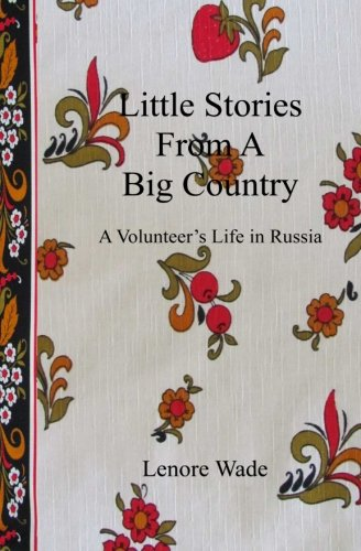 9781519301659: Little Stories From A Big Country: A Volunteer's Life in Russia