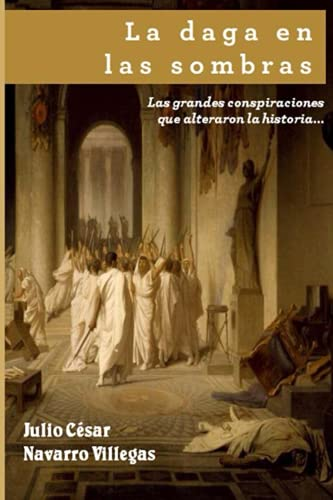 9781519301710: La daga en las sombras: Las grandes conspiraciones que alteraron la historia... o casi (Parte 1: De la antigua Grecia al siglo XVI) (Spanish Edition)