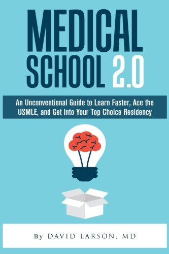 9781519302342: Medical School 2.0: An Unconventional Guide to Learn Faster, Ace the USMLE, and Get Into Your Top Choice Residency